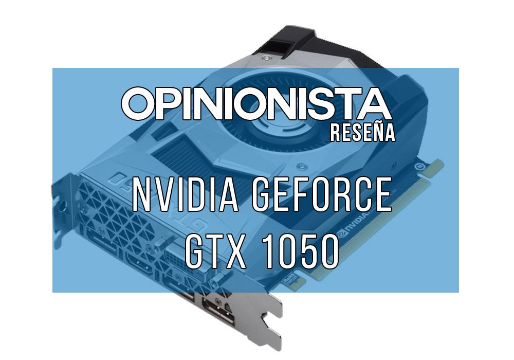 Nvidia GeForce GTX 1050 La mejor tarjeta gráfica calidad precio 2